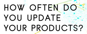 HOW-OFTEN-SHOULD-YOU-UPDATE-YOUR-PRODUCTS