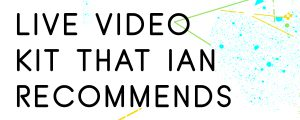 LIVE-VIDEO-KIT-THAT-IAN-ANDERSON-GRAY-RECOMMENDS