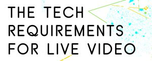 WHAT-ARE-THE-TECHNICAL-REQUIREMENTS-FOR-RECORDING-LIVE-VIDEO