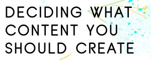 DECIDE-WHAT-CONTENT-TO-CREATE