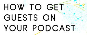 HOW-TO-GET-GUESTS-ON-YOUR-PODCAST