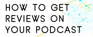 HOW-TO-GET-PEOPLE-TO-LEAVE-REVIEWS-ON-YOUR-PODCAST