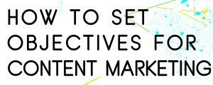 HOW-TO-SET-CONTENT-MAREKTING-OBJECTIVES
