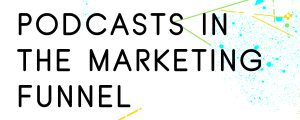 PODCASTS-IN-A-MARKETING-FUNNEL