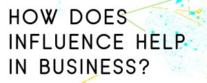 HOW-DOES-BEING-INFLUENTIAL-HELP-IN-BUSINESS