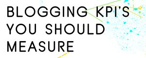 WHAT-BLOGGING-KPIS-SHOULD-YOU-MEASURE