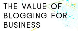 WHAT-IS-THE-VALUE-OF-BLOGGING-FOR-BUSINESS