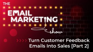 Turn Customer Feedback Emails Into Sales